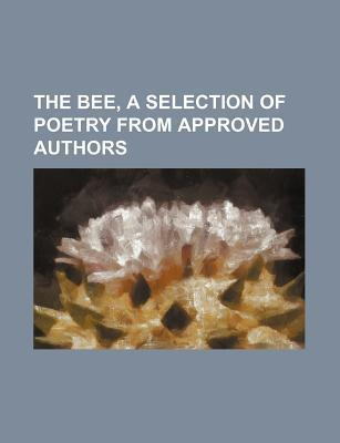 The Bee, a Selection of Poetry from Approved Authors