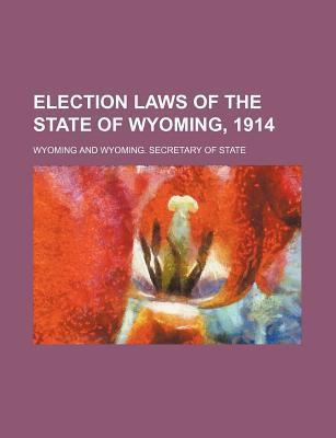 Election Laws of the State of Wyoming, 1914