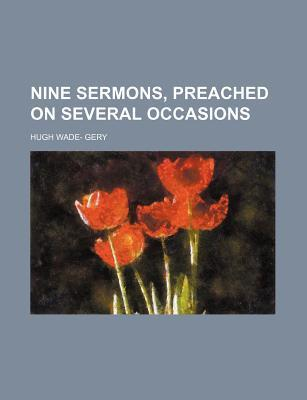 Nine Sermons, Preached on Several Occasions