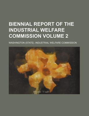 Biennial Report of the Industrial Welfare Commission Volume 2