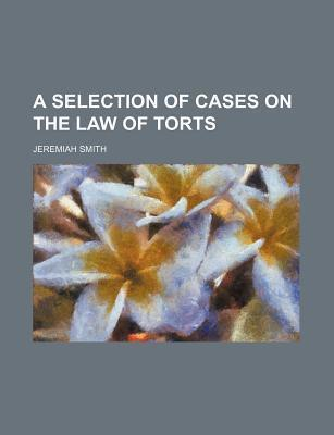 A Selection of Cases on the Law of Torts