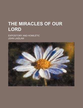 The Miracles of Our Lord; Expository and Homiletic
