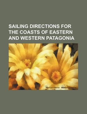 Sailing Directions for the Coasts of Eastern and Western Patagonia