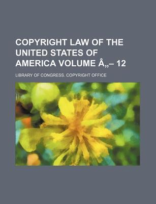 Copyright Law of the United States of America Volume a - 12