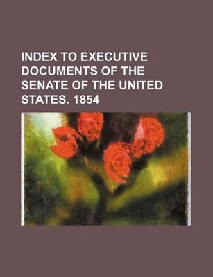 Index to Executive Documents of the Senate of the United States. 1854