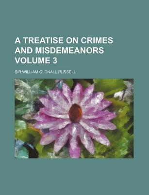 A Treatise on Crimes and Misdemeanors Volume 3