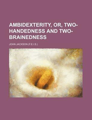 Ambidexterity, Or, Two-Handedness and Two-Brainedness