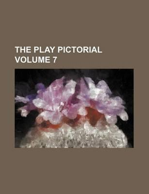 The Play Pictorial Volume 7