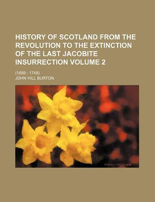 History of Scotland from the Revolution to the Extinction of the Last Jacobite Insurrection; (1689 - 1748) Volume 2