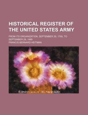 Historical Register of the United States Army; From Its Organization, September 29, 1789, to September 29, 1889