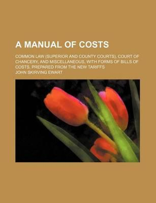 A Manual of Costs; Common Law (Superior and County Courts), Court of Chancery, and Miscellaneous, with Forms of Bills of Costs, Prepared from the New Tariffs