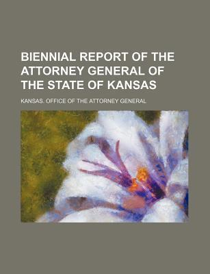 Biennial Report of the Attorney General of the State of Kansas