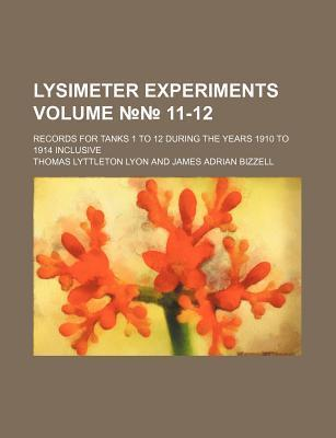 Lysimeter Experiments; Records for Tanks 1 to 12 During the Years 1910 to 1914 Inclusive Volume 11-12