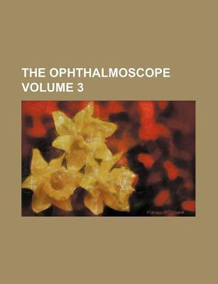 The Ophthalmoscope Volume 3
