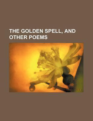 The Golden Spell, and Other Poems