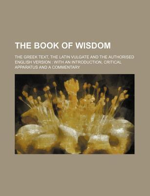 The Book of Wisdom; The Greek Text, the Latin Vulgate and the Authorised English Version with an Introduction, Critical Apparatus and a Commentary
