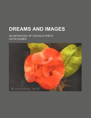 Dreams and Images; An Anthology of Catholic Poets