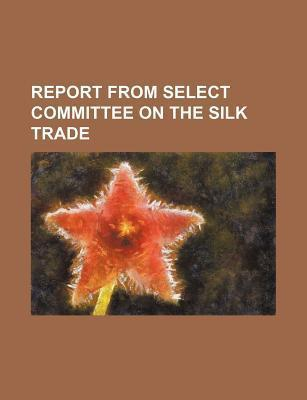 Report from Select Committee on the Silk Trade