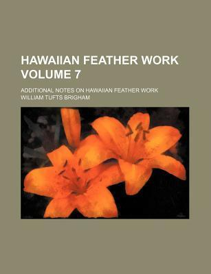Hawaiian Feather Work; Additional Notes on Hawaiian Feather Work Volume 7