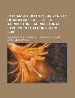 Research Bulletin - University of Missouri, College of Agriculture, Agriucltural Experiment Station Volume 8-18