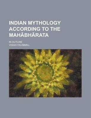 Indian Mythology According to the Mah Bh Rata; In Outline