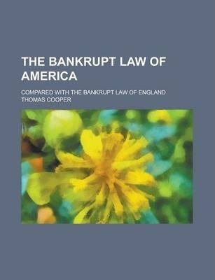 The Bankrupt Law of America; Compared with the Bankrupt Law of England
