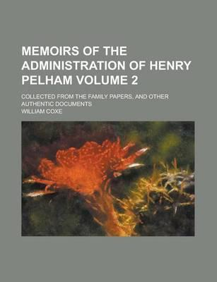 Memoirs of the Administration of Henry Pelham; Collected from the Family Papers, and Other Authentic Documents Volume 2