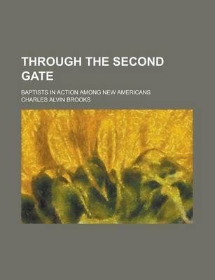 Through the Second Gate; Baptists in Action Among New Americans