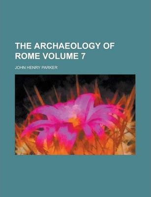 The Archaeology of Rome Volume 7