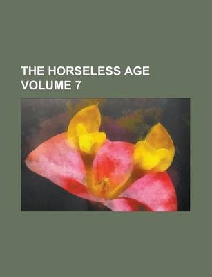 The Horseless Age Volume 7