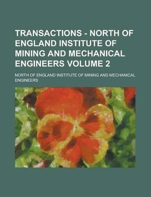 Transactions - North of England Institute of Mining and Mechanical Engineers Volume 2