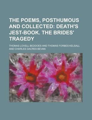 The Poems, Posthumous and Collected; Death's Jest-Book. the Brides' Tragedy