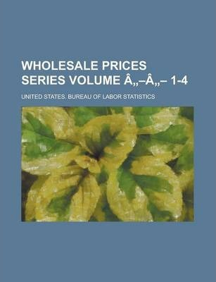 Wholesale Prices Series Volume A A 1-4