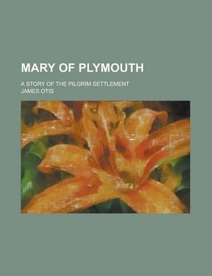 Mary of Plymouth; A Story of the Pilgrim Settlement