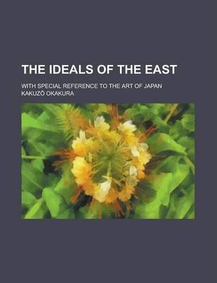The Ideals of the East; With Special Reference to the Art of Japan