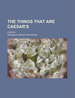 The Things That Are Caesar's; A Novel