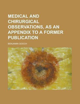 Medical and Chirurgical Observations, as an Appendix to a Former Publication
