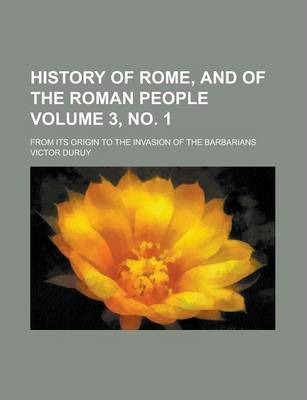 History of Rome, and of the Roman People; From Its Origin to the Invasion of the Barbarians Volume 3, No. 1