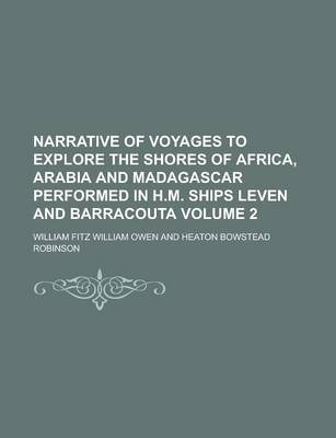 Narrative of Voyages to Explore the Shores of Africa, Arabia and Madagascar Performed in H.M. Ships Leven and Barracouta Volume 2
