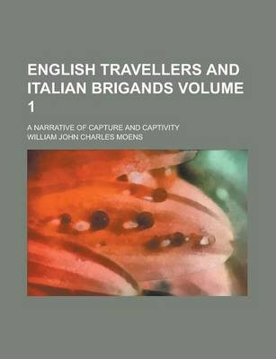 English Travellers and Italian Brigands; A Narrative of Capture and Captivity Volume 1