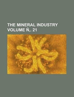 The Mineral Industry Volume N . 21