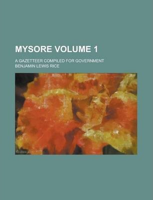 Mysore; A Gazetteer Compiled for Government Volume 1