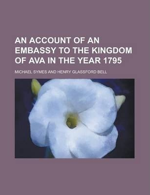 An Account of an Embassy to the Kingdom of Ava in the Year 1795