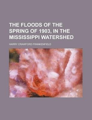 The Floods of the Spring of 1903, in the Mississippi Watershed