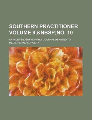 Southern Practitioner; An Independent Monthly Journal Devoted to Medicine and Surgery Volume 9,