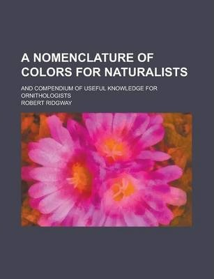 A Nomenclature of Colors for Naturalists; And Compendium of Useful Knowledge for Ornithologists