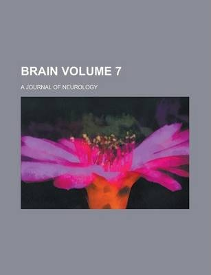 Brain; A Journal of Neurology Volume 7