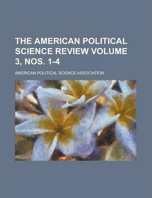 The American Political Science Review Volume 3, Nos. 1-4