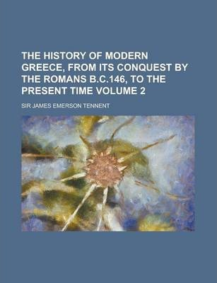 The History of Modern Greece, from Its Conquest by the Romans B.C.146, to the Present Time Volume 2