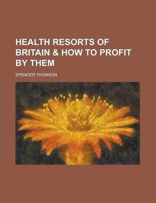 Health Resorts of Britain & How to Profit by Them